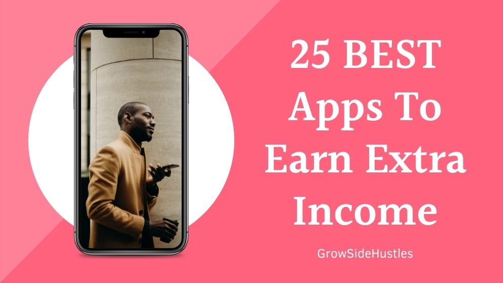 25 BEST Apps To Earn Extra Income
